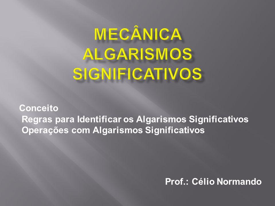 MECÂNICA ALGARISMOS SIGNIFICATIVOS