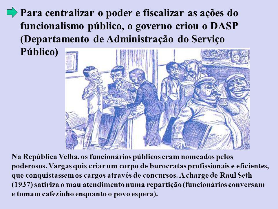 Para centralizar o poder e fiscalizar as ações do funcionalismo público, o governo criou o DASP (Departamento de Administração do Serviço Público)