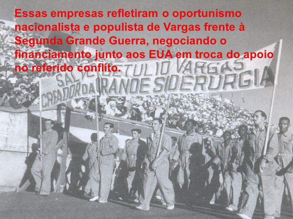 Essas empresas refletiram o oportunismo nacionalista e populista de Vargas frente à