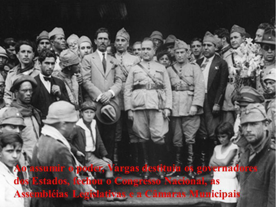 Ao assumir o poder, Vargas destituiu os governadores dos Estados, fechou o Congresso Nacional, as Assembléias Legislativas e a Câmaras Municipais