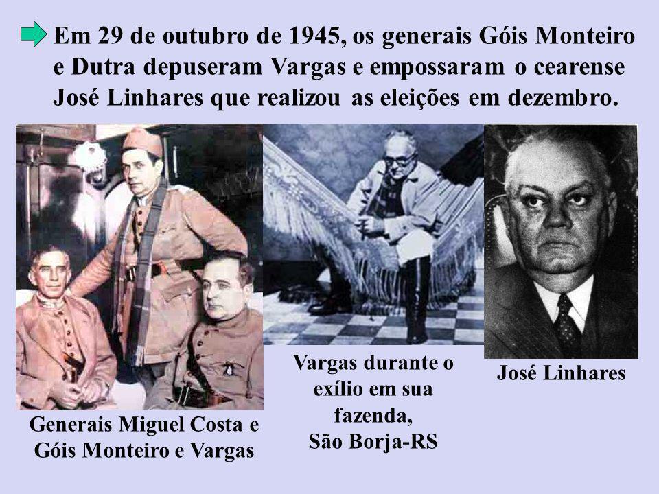 Em 29 de outubro de 1945, os generais Góis Monteiro e Dutra depuseram Vargas e empossaram o cearense José Linhares que realizou as eleições em dezembro.
