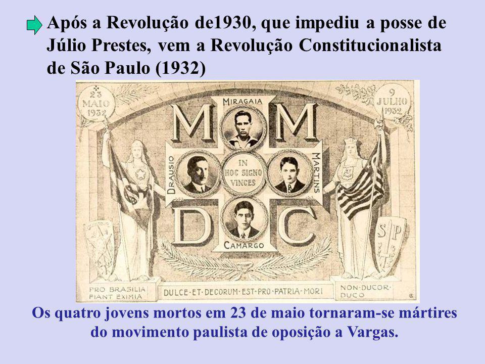 Após a Revolução de1930, que impediu a posse de Júlio Prestes, vem a Revolução Constitucionalista