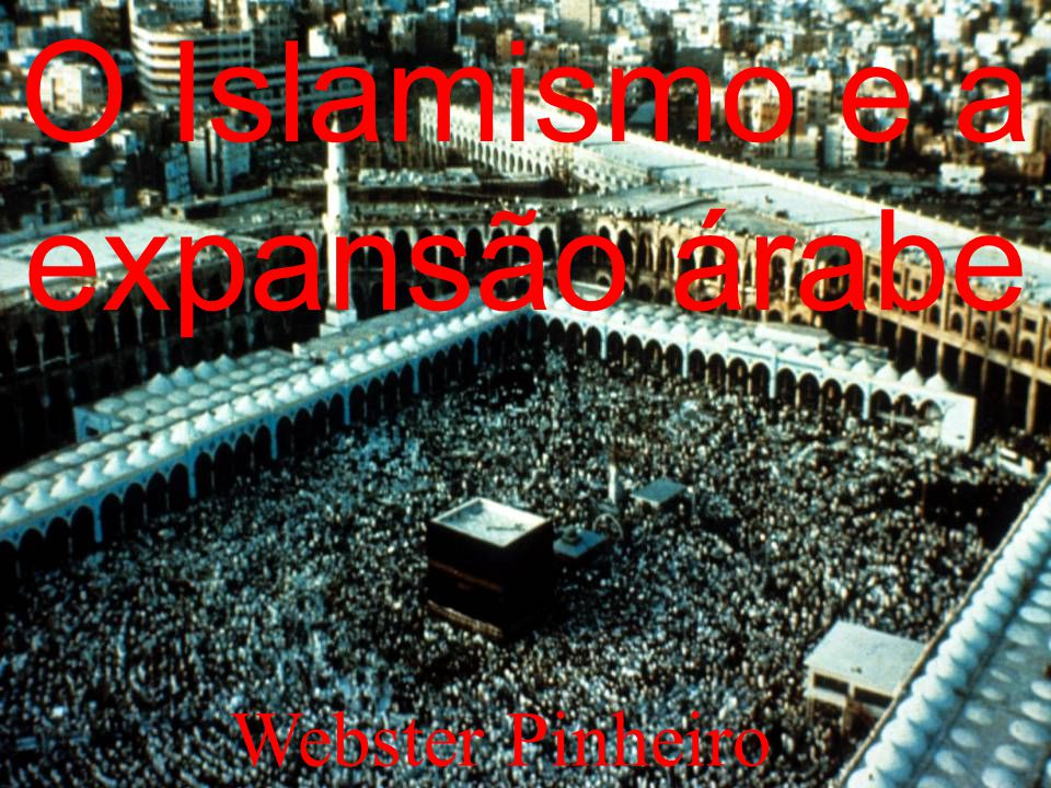 O Islamismo e a expansão árabe