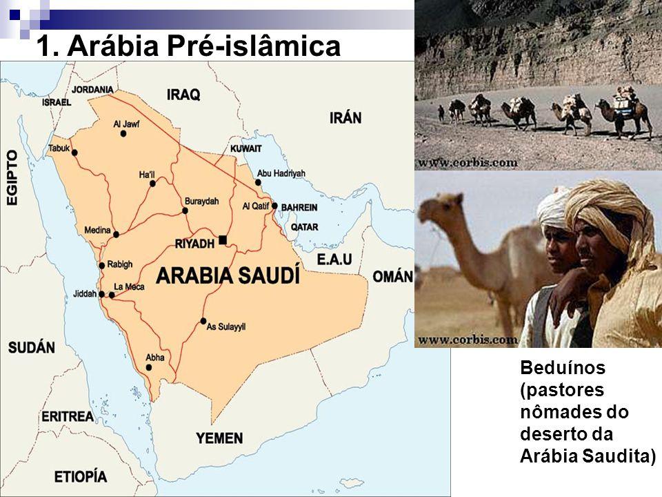 1. Arábia Pré-islâmica Beduínos (pastores nômades do deserto da Arábia Saudita)