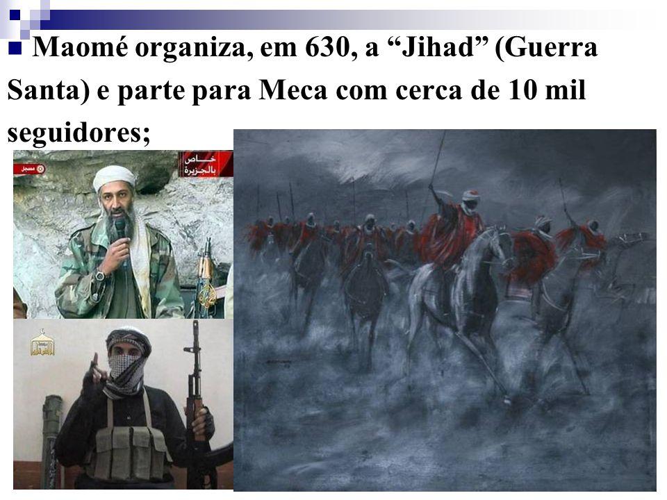 Maomé organiza, em 630, a Jihad (Guerra