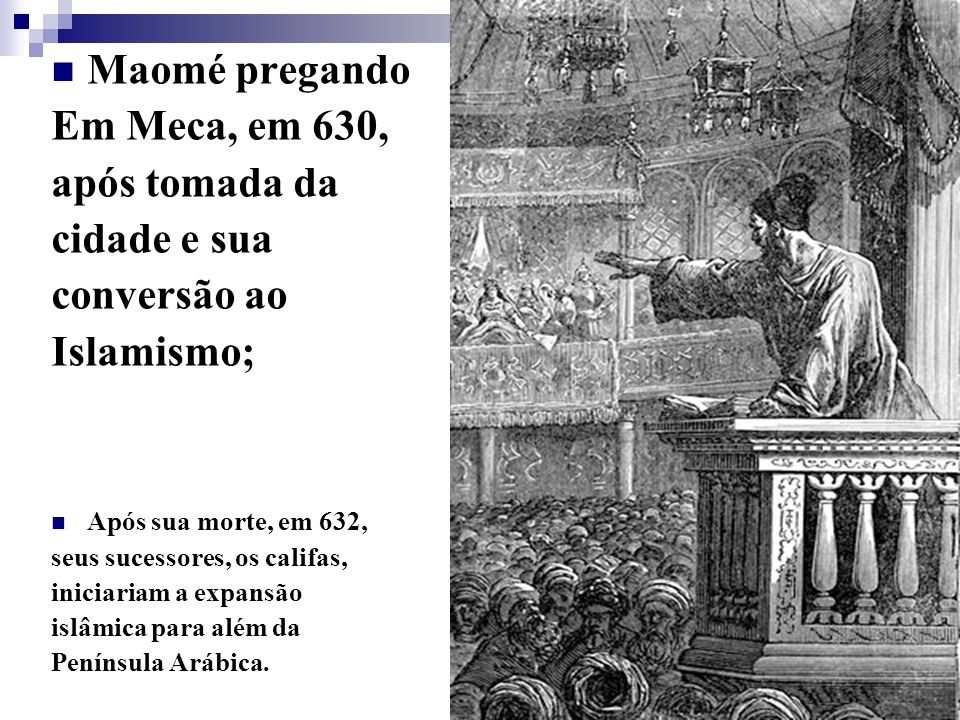 Maomé pregando Em Meca, em 630, após tomada da cidade e sua