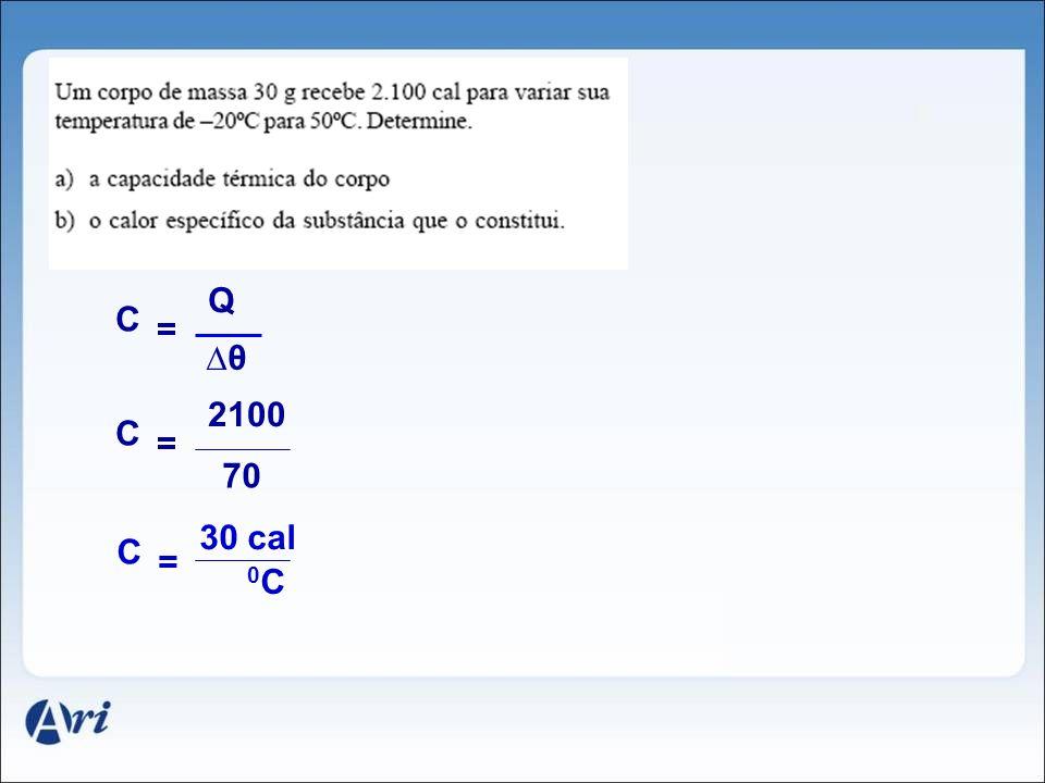 Q C = ∆θ 2100 C = 70 30 cal C = 0C