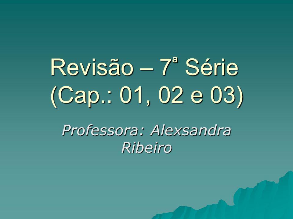 Revisão – 7ª Série (Cap.: 01, 02 e 03)