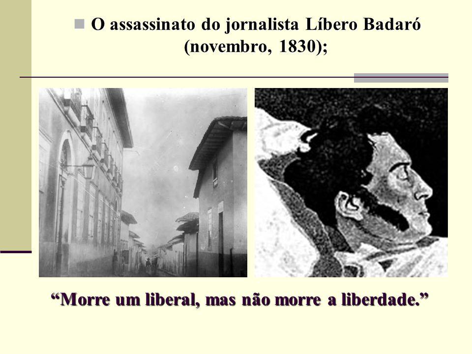 O assassinato do jornalista Líbero Badaró (novembro, 1830);