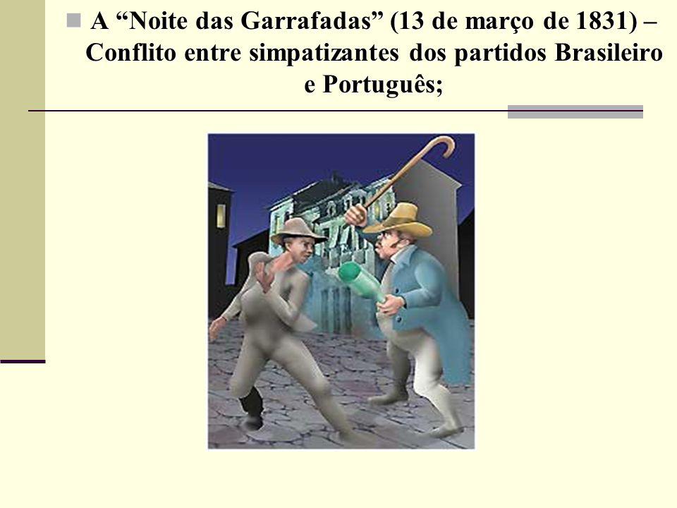 A Noite das Garrafadas (13 de março de 1831) – Conflito entre simpatizantes dos partidos Brasileiro e Português;