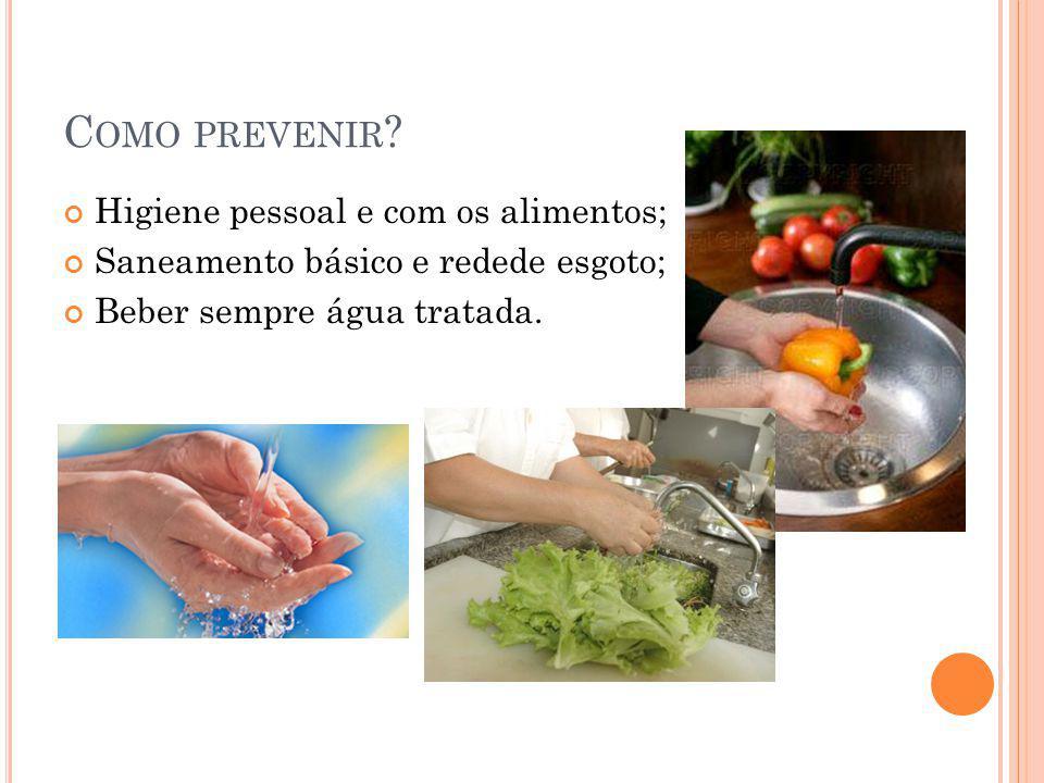 Como prevenir Higiene pessoal e com os alimentos;