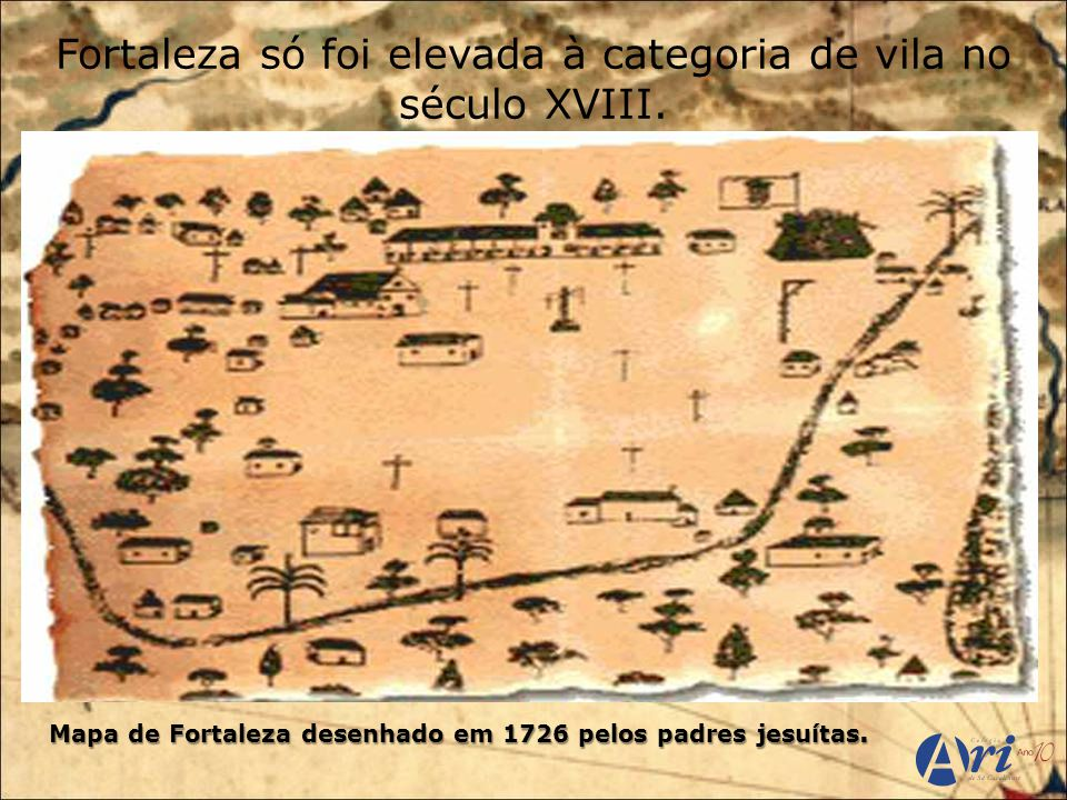 Fortaleza só foi elevada à categoria de vila no século XVIII.