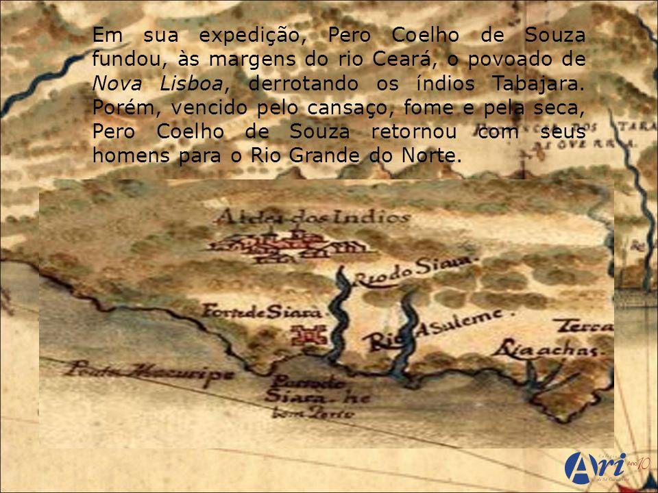 Em sua expedição, Pero Coelho de Souza fundou, às margens do rio Ceará, o povoado de Nova Lisboa, derrotando os índios Tabajara.