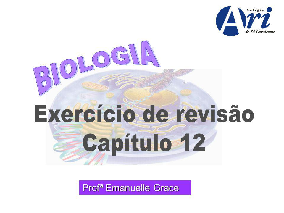BIOLOGIA Exercício de revisão Capítulo 12 Profª Emanuelle Grace