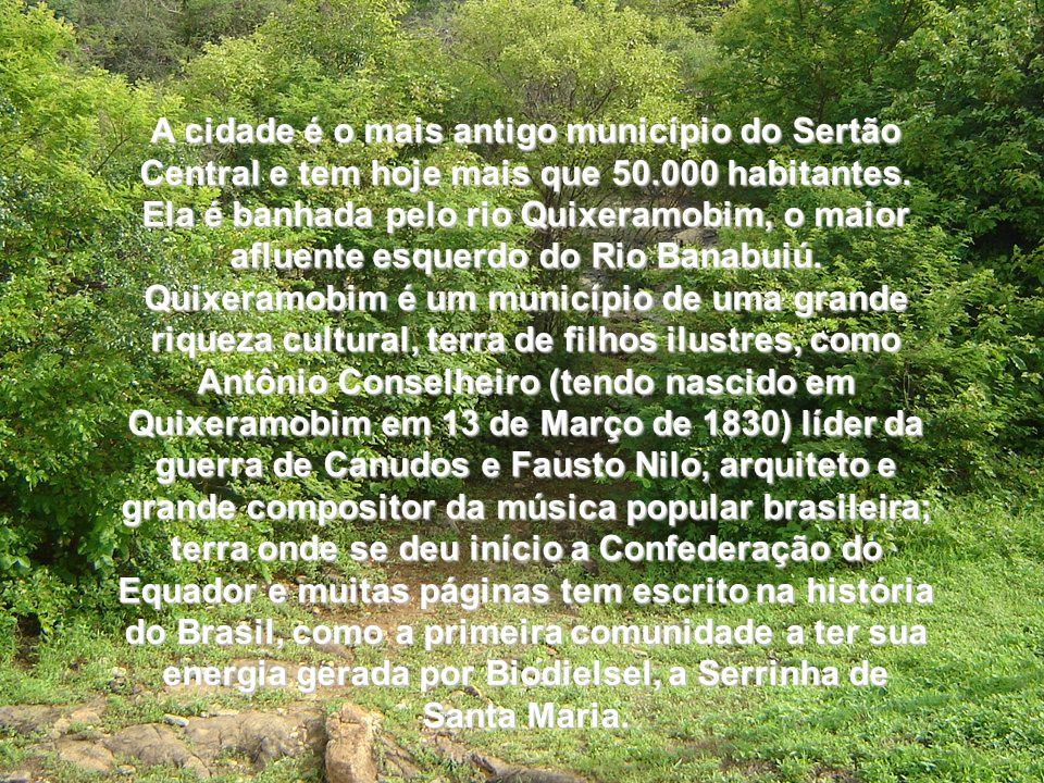 A cidade é o mais antigo município do Sertão Central e tem hoje mais que 50.000 habitantes.