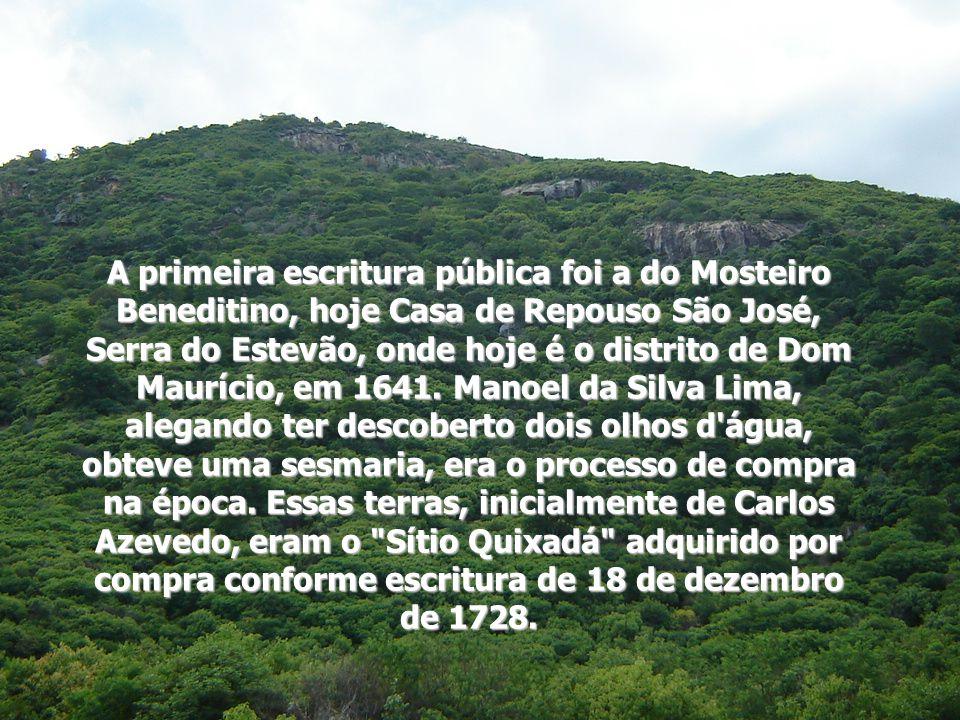 A primeira escritura pública foi a do Mosteiro Beneditino, hoje Casa de Repouso São José, Serra do Estevão, onde hoje é o distrito de Dom Maurício, em 1641.