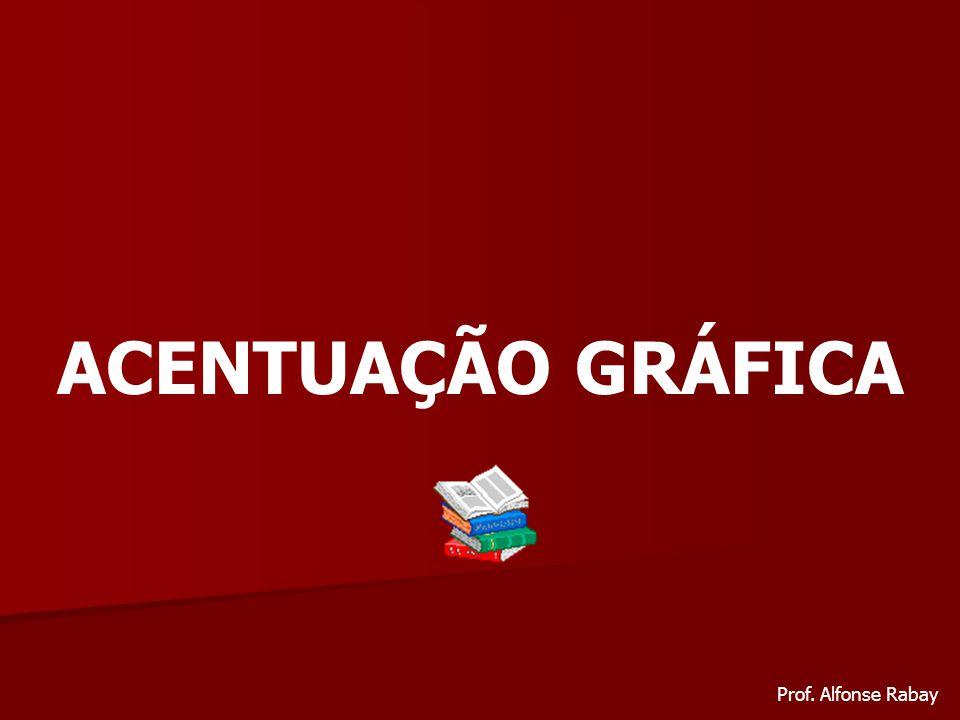 ACENTUAÇÃO GRÁFICA Prof. Alfonse Rabay