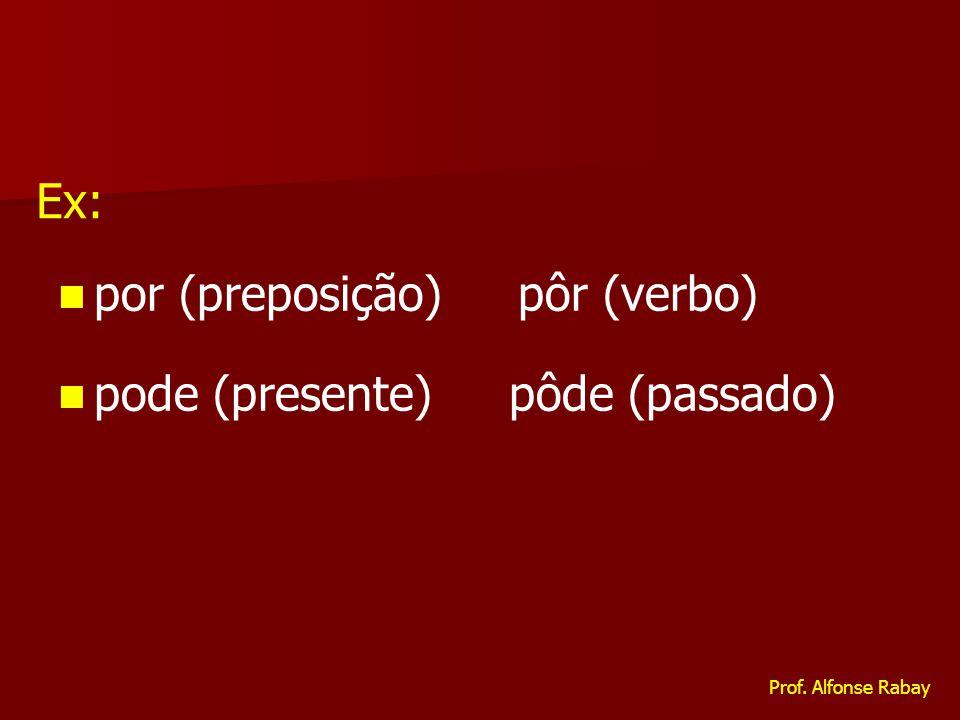 por (preposição) pôr (verbo) pode (presente) pôde (passado) Ex: