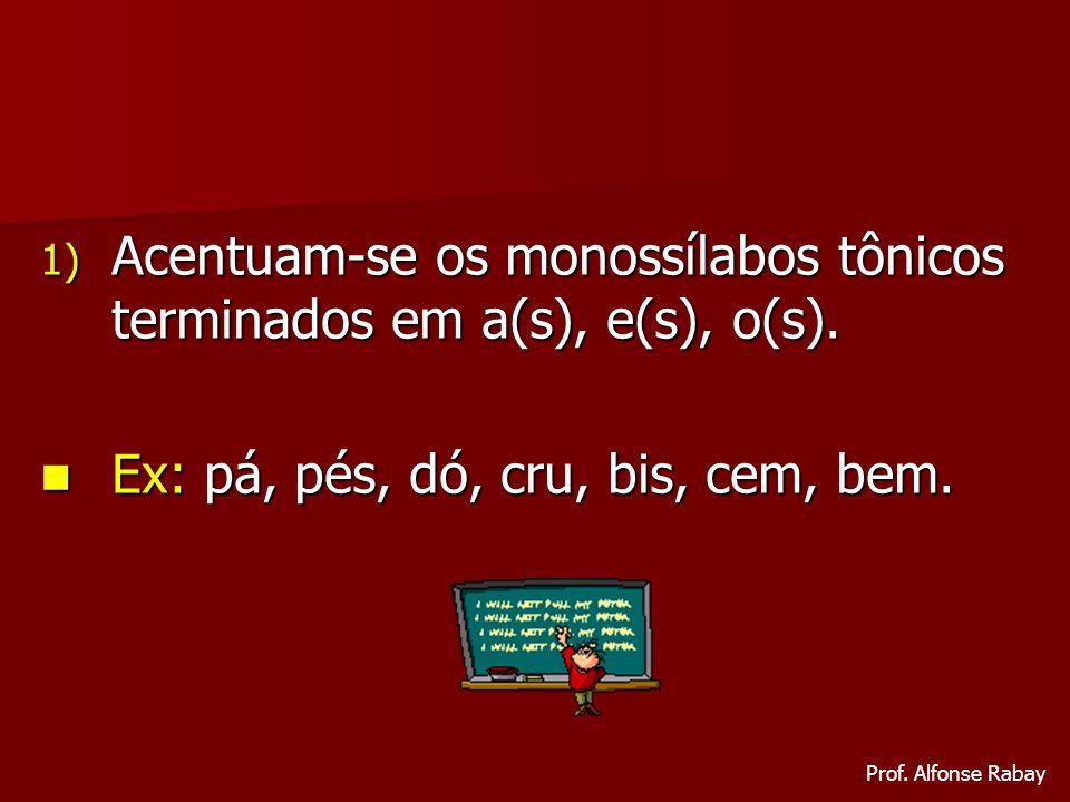 Acentuam-se os monossílabos tônicos terminados em a(s), e(s), o(s).