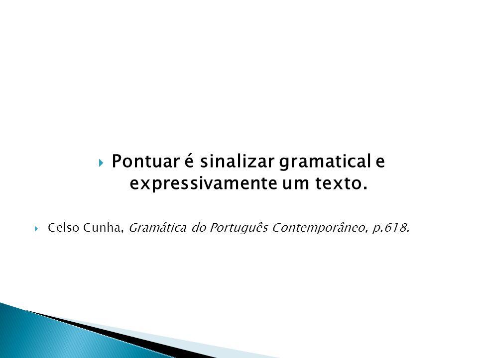 Pontuar é sinalizar gramatical e expressivamente um texto.