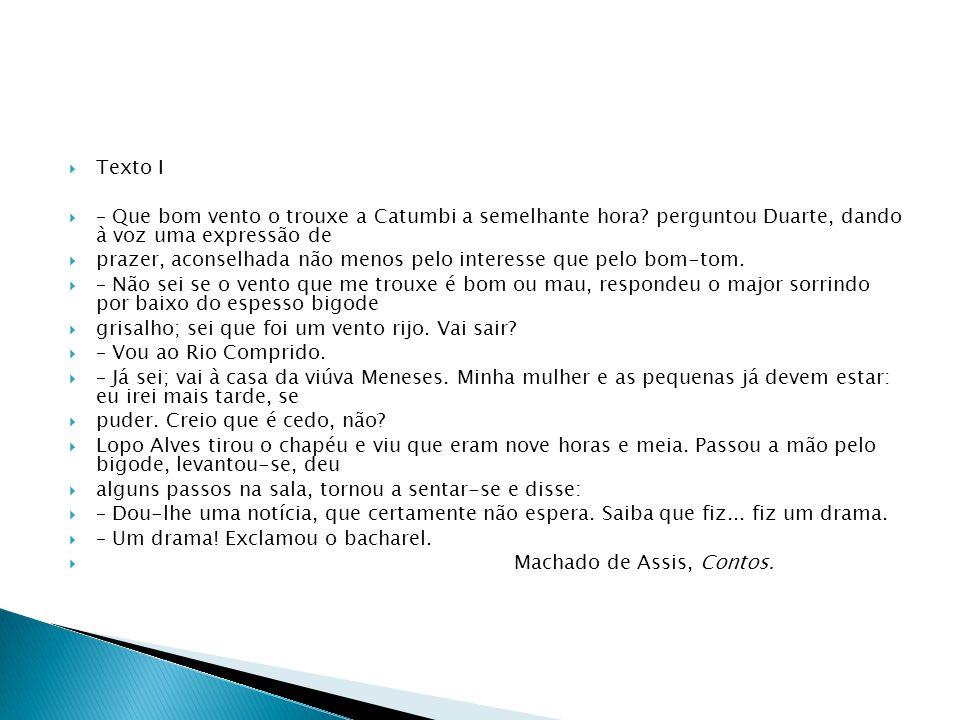 Texto I – Que bom vento o trouxe a Catumbi a semelhante hora perguntou Duarte, dando à voz uma expressão de.