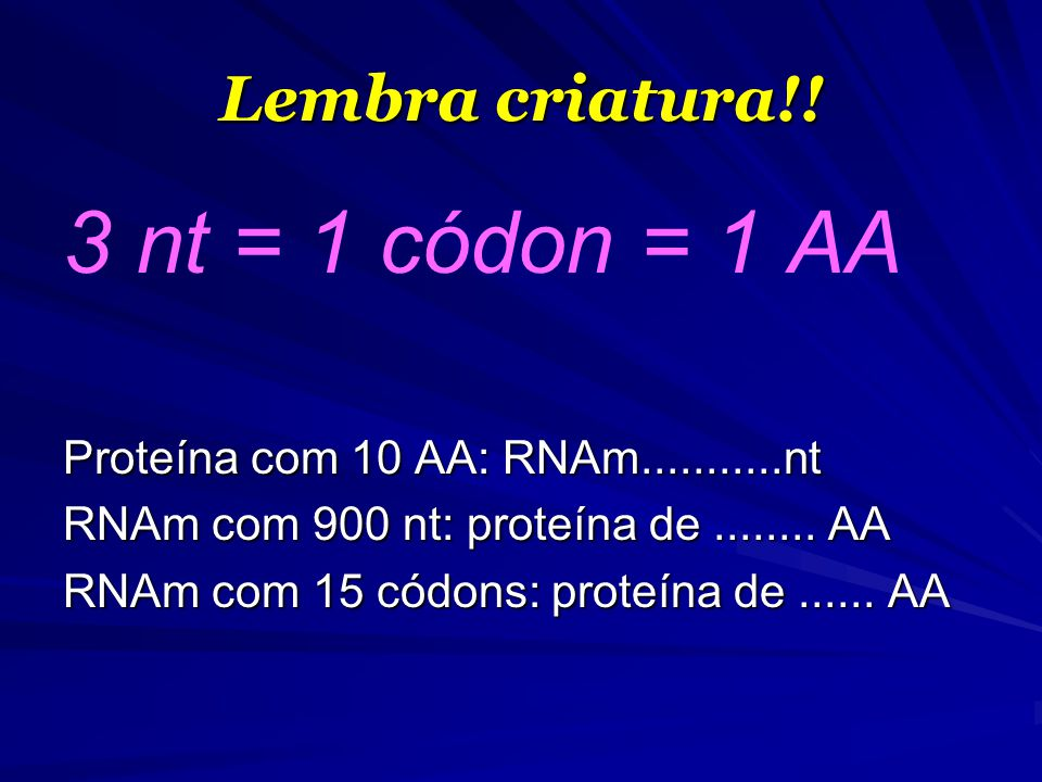 3 nt = 1 códon = 1 AA Lembra criatura!!