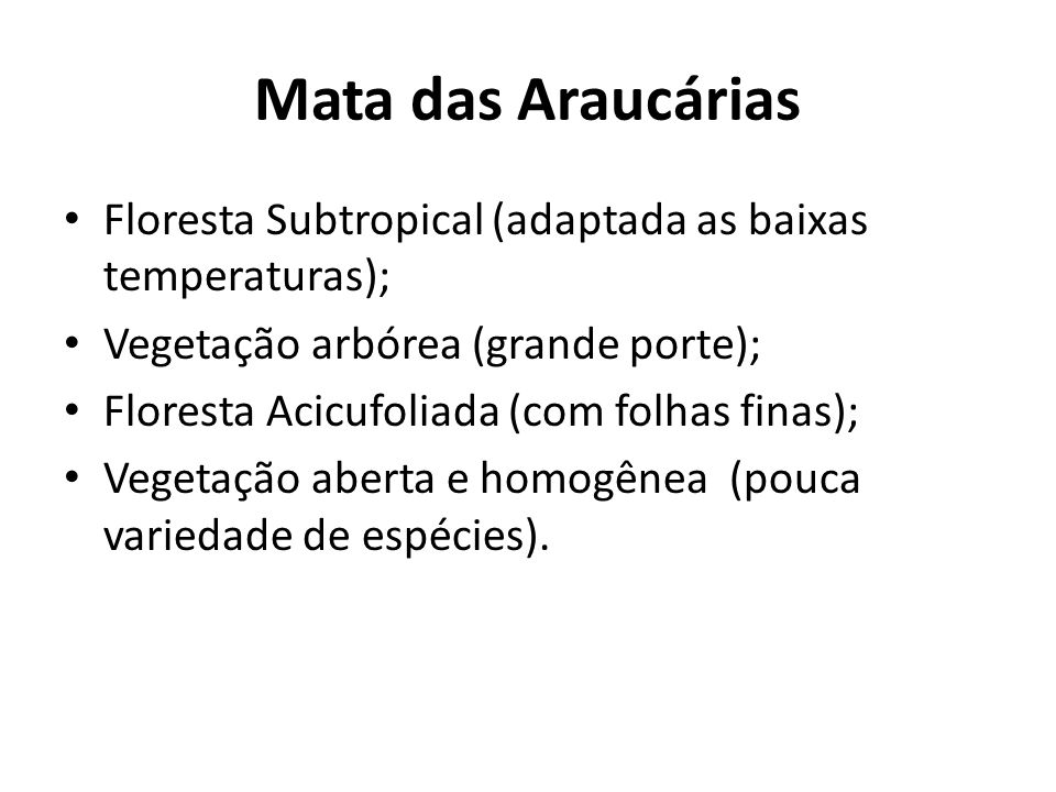 Mata das Araucárias Floresta Subtropical (adaptada as baixas temperaturas); Vegetação arbórea (grande porte);