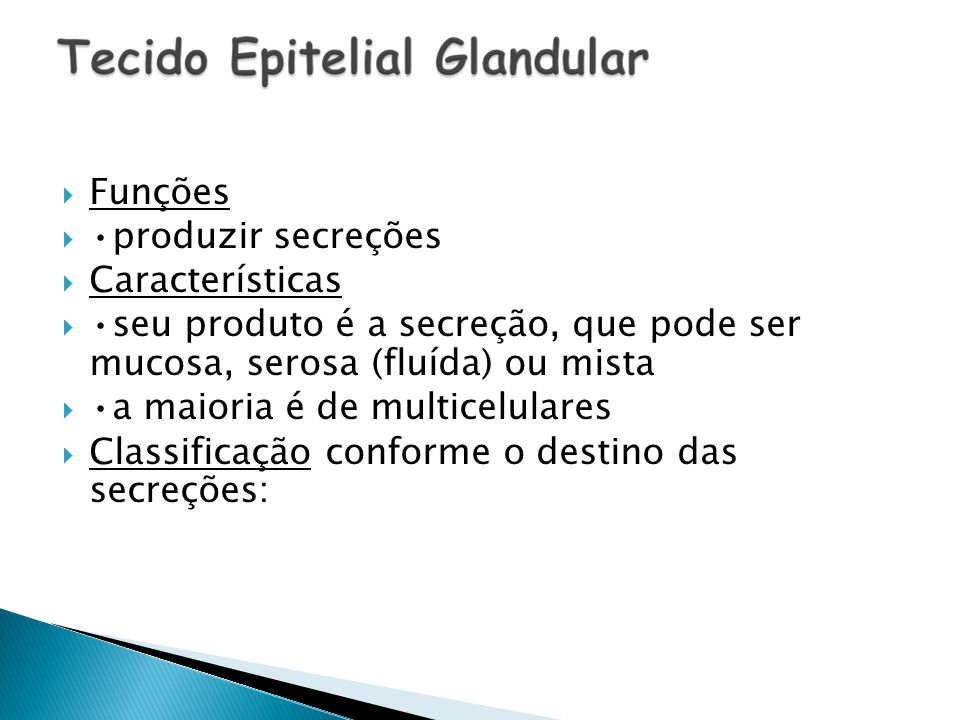 Funções •produzir secreções. Características. •seu produto é a secreção, que pode ser mucosa, serosa (fluída) ou mista.