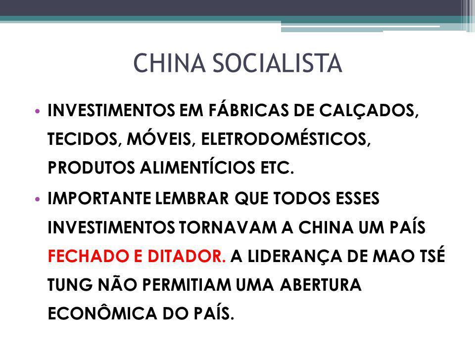 CHINA SOCIALISTA INVESTIMENTOS EM FÁBRICAS DE CALÇADOS, TECIDOS, MÓVEIS, ELETRODOMÉSTICOS, PRODUTOS ALIMENTÍCIOS ETC.