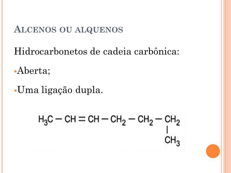 Alcenos ou alquenos Hidrocarbonetos de cadeia carbônica: Aberta; Uma ligação dupla.