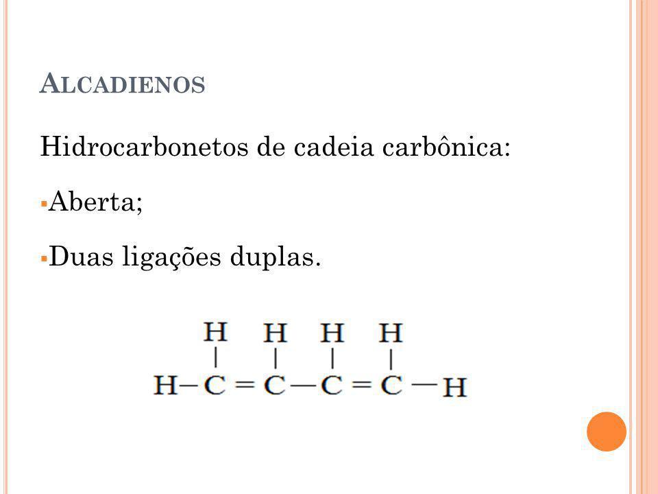 Alcadienos Hidrocarbonetos de cadeia carbônica: Aberta; Duas ligações duplas.