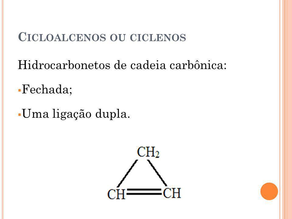 Cicloalcenos ou ciclenos