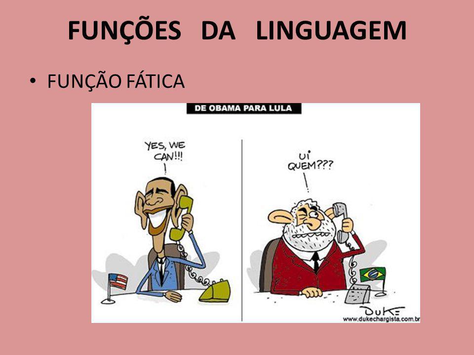 FUNÇÕES DA LINGUAGEM FUNÇÃO FÁTICA