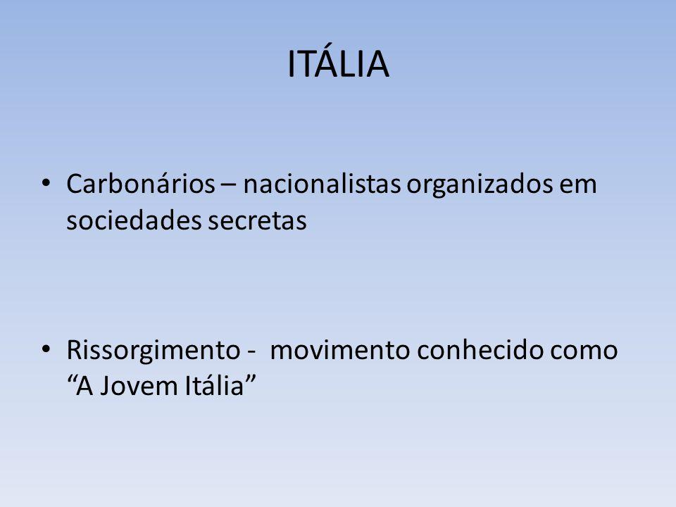 ITÁLIA Carbonários – nacionalistas organizados em sociedades secretas