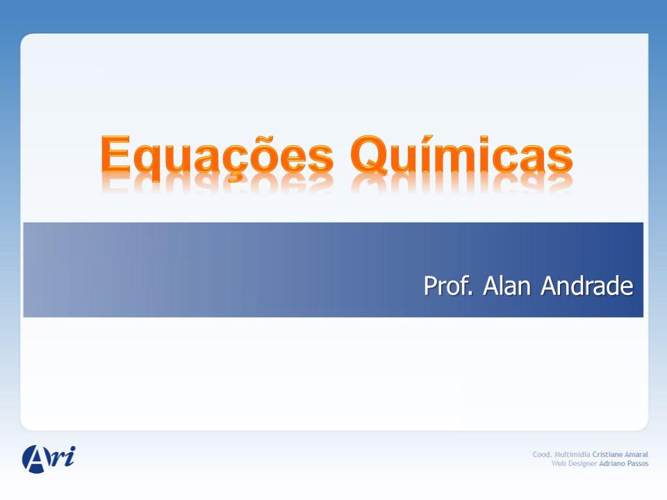 Equações Químicas Prof. Alan Andrade