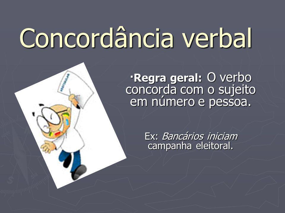 Concordância verbal ·Regra geral: O verbo concorda com o sujeito em número e pessoa.