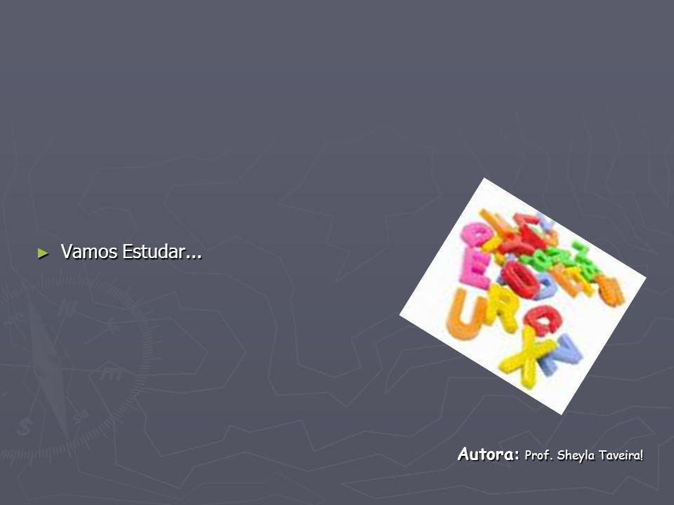 Vamos Estudar... Autora: Prof. Sheyla Taveira!