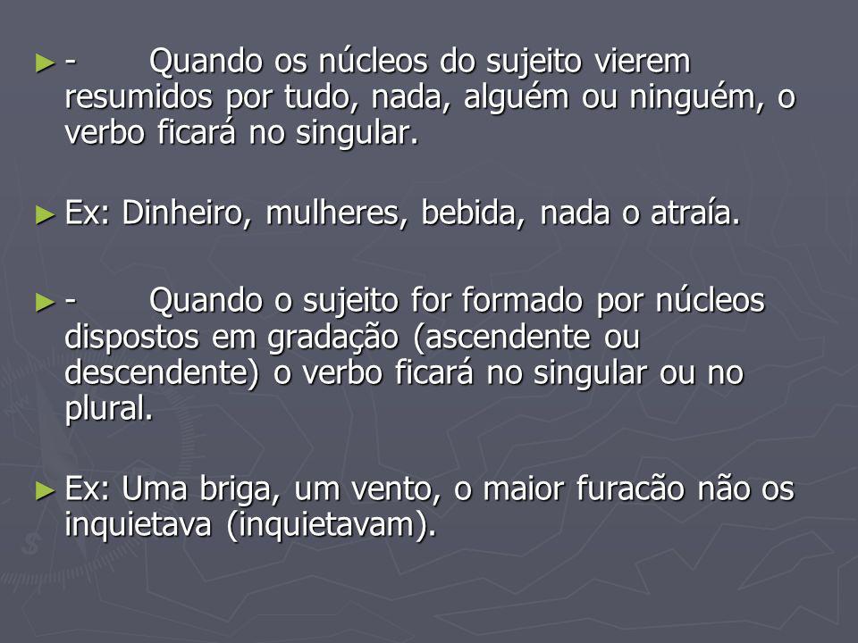 - Quando os núcleos do sujeito vierem resumidos por tudo, nada, alguém ou ninguém, o verbo ficará no singular.