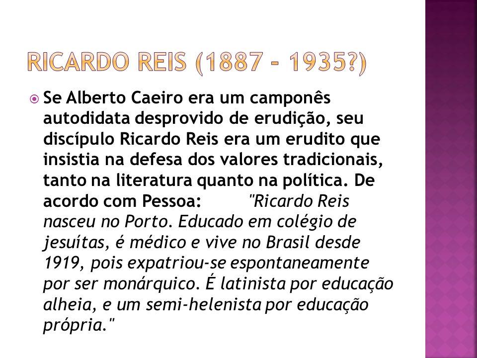 Ricardo Reis (1887 - 1935 )