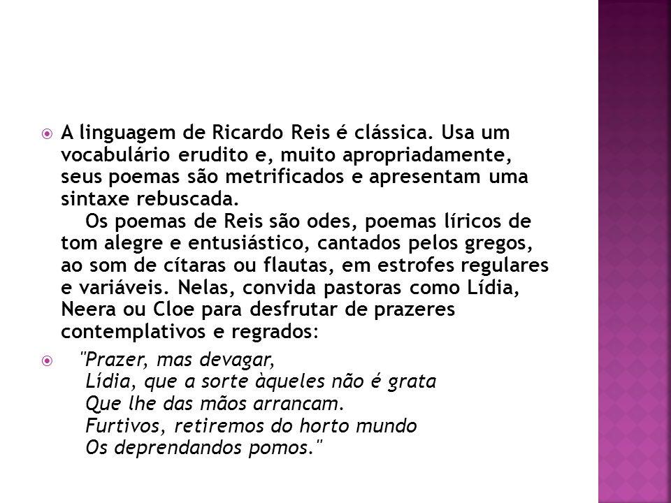 A linguagem de Ricardo Reis é clássica
