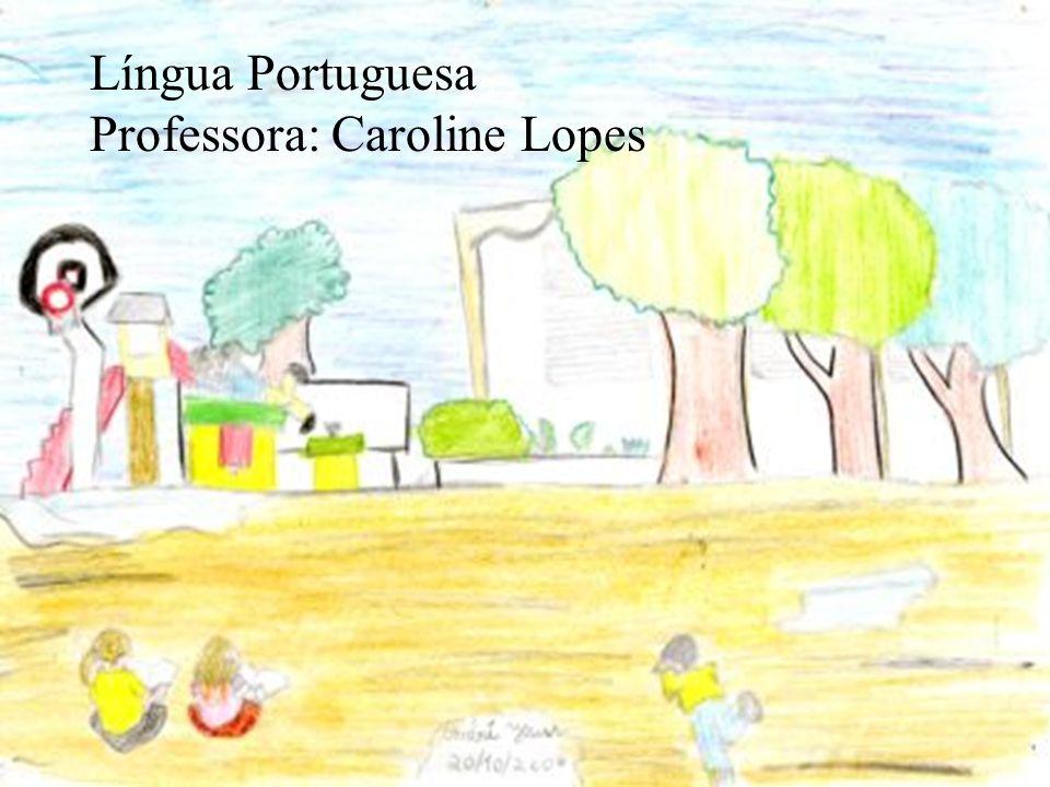 LÍNGUA PORTUGUESA PROFESSORA: CAROLINE Língua Portuguesa