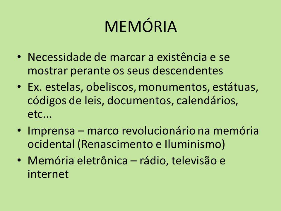 MEMÓRIA Necessidade de marcar a existência e se mostrar perante os seus descendentes.