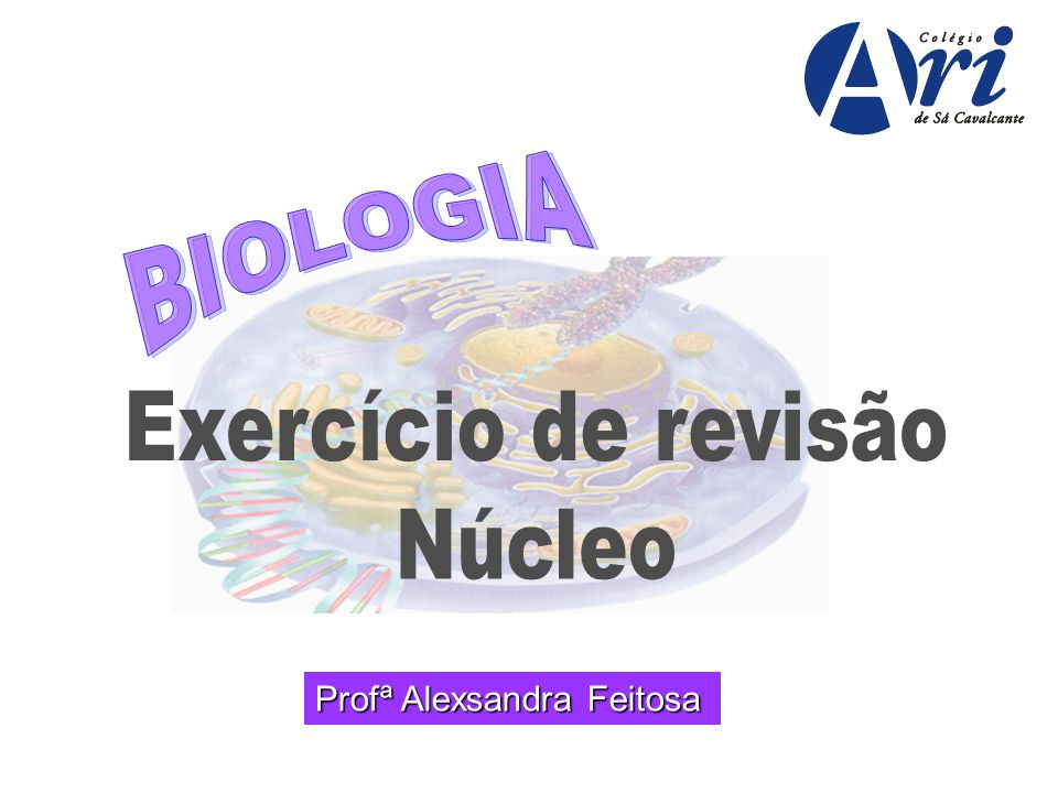BIOLOGIA Exercício de revisão Núcleo Profª Alexsandra Feitosa