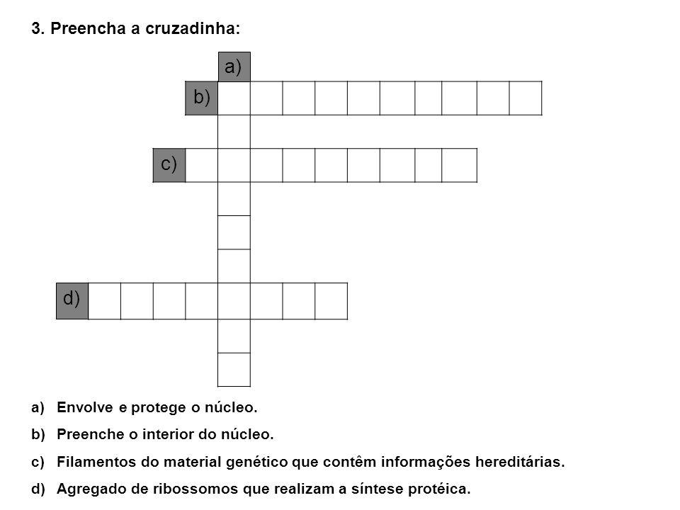 b) a) c) d) 3. Preencha a cruzadinha: Envolve e protege o núcleo.
