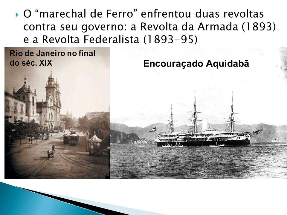 O marechal de Ferro enfrentou duas revoltas contra seu governo: a Revolta da Armada (1893) e a Revolta Federalista (1893-95)