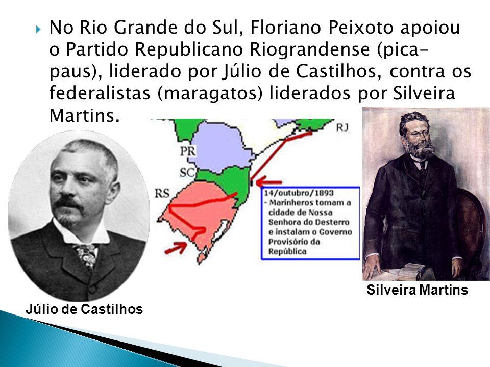 No Rio Grande do Sul, Floriano Peixoto apoiou o Partido Republicano Riograndense (pica- paus), liderado por Júlio de Castilhos, contra os federalistas (maragatos) liderados por Silveira Martins.