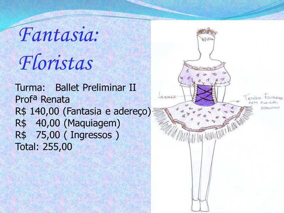 Fantasia: Floristas Turma: Ballet Preliminar II Profª Renata