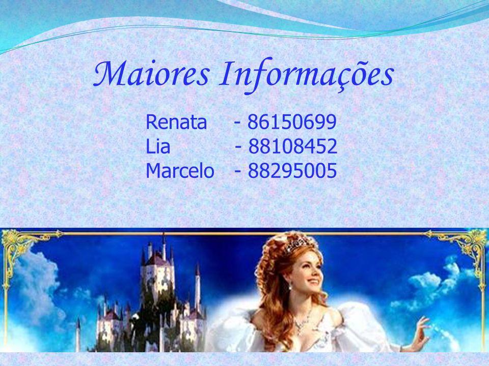 Maiores Informações Renata - 86150699 Lia - 88108452