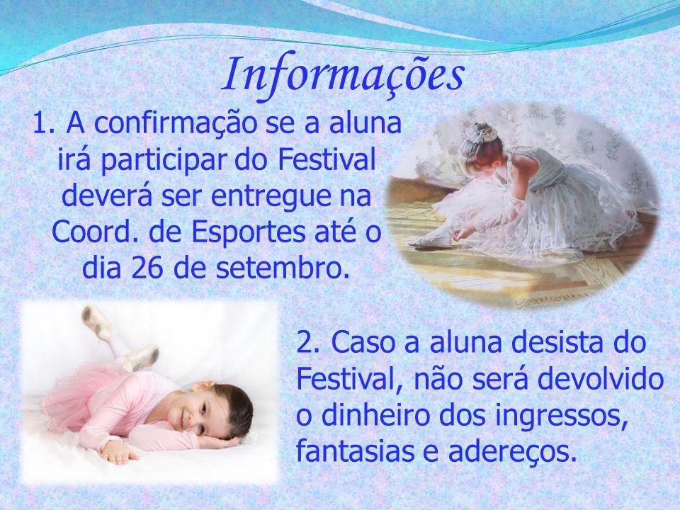 Informações 1. A confirmação se a aluna irá participar do Festival deverá ser entregue na Coord. de Esportes até o dia 26 de setembro.