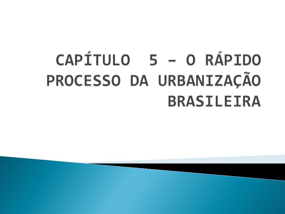 CAPÍTULO 5 – O RÁPIDO PROCESSO DA URBANIZAÇÃO BRASILEIRA